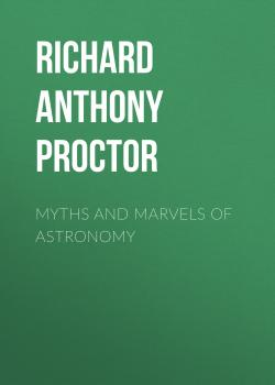 Myths and Marvels of Astronomy - Richard Anthony Proctor