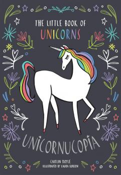 Unicornucopia: The Little Book of Unicorns - Caitlin  Doyle