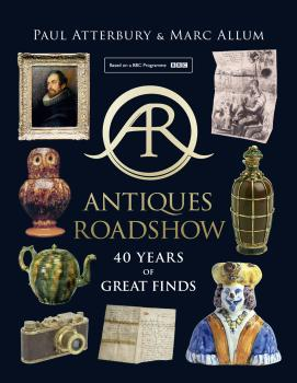 Antiques Roadshow: 40 Years of Great Finds - Paul  Atterbury