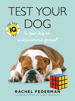 Test Your Dog: Is Your Dog an Undiscovered Genius? - Rachel Federman