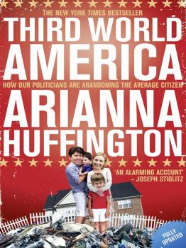 Third World America: How Our Politicians Are Abandoning the Ordinary Citizen - Arianna  Huffington