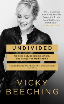Undivided: Coming Out, Becoming Whole, and Living Free From Shame - Vicky  Beeching