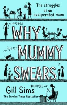 Why Mummy Swears: The Sunday Times Number One Bestseller - Gill Sims