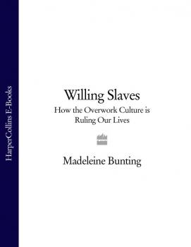 Willing Slaves: How the Overwork Culture is Ruling Our Lives - Madeleine  Bunting