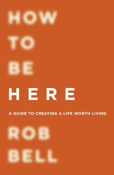 How To Be Here - Rob  Bell