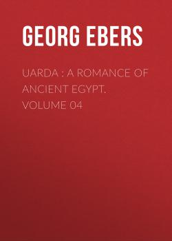 Uarda : a Romance of Ancient Egypt. Volume 04 - Georg Ebers