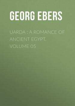 Uarda : a Romance of Ancient Egypt. Volume 05 - Georg Ebers