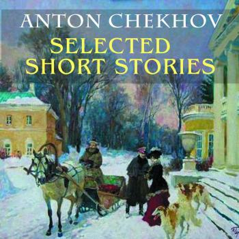 Selected short stories - Антон Чехов
