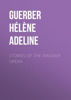 Stories of the Wagner Opera - Guerber Hélène Adeline