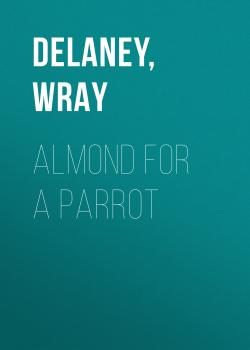 Almond for a Parrot - Wray  Delaney