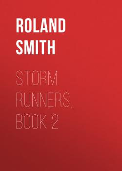 Storm Runners, Book 2 - Roland  Smith