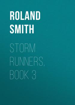 Storm Runners, Book 3 - Roland  Smith