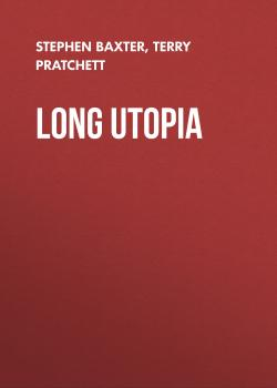 Long Utopia - Терри Пратчетт Long Earth