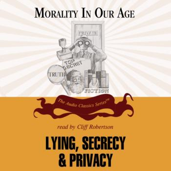 Lying, Secrecy, and Privacy - Professor Mary Mahowald The Morality in Our Age Series