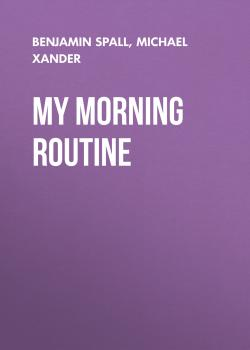 My Morning Routine - Benjamin  Spall
