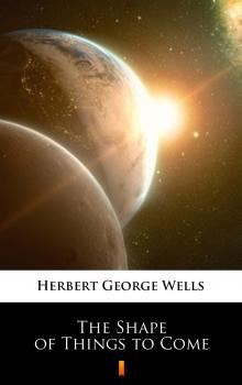 The Shape of Things to Come - Herbert George  Wells