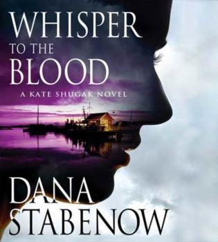 Whisper to the Blood - Dana  Stabenow Kate Shugak Novels