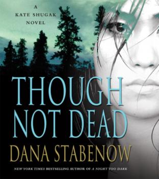 Though Not Dead - Dana  Stabenow Kate Shugak Novels