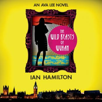 Wild Beasts of Wuhan - Ian  Hamilton An Ava Lee Novel