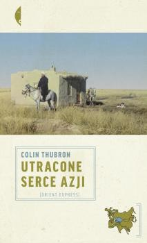 Utracone serce Azji - Colin  Thubron Orient Express
