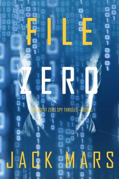 File Zero - Джек Марс An Agent Zero Spy Thriller