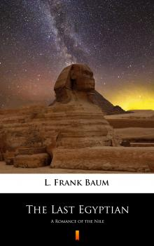 The Last Egyptian - L. Frank  Baum