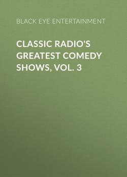 Classic Radio's Greatest Comedy Shows, Vol. 3 - Black Eye Entertainment