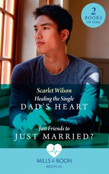 Healing The Single Dad's Heart / Just Friends To Just Married?: Healing the Single Dad's Heart (The Good Luck Hospital) / Just Friends to Just Married? (The Good Luck Hospital) - Scarlet  Wilson