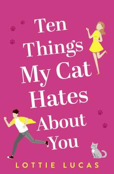Ten Things My Cat Hates About You - Lottie Lucas