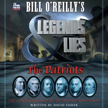 Bill O'Reilly's Legends and Lies: The Patriots - David Fisher Bill O'Reilly's Legends and Lies