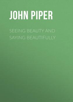 Seeing Beauty and Saying Beautifully - John  Piper