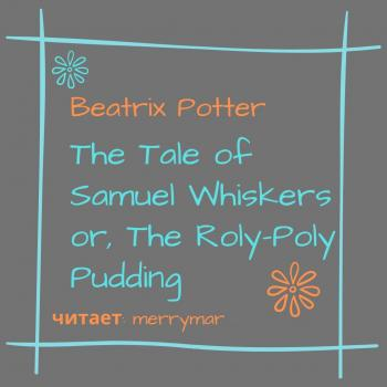 The Tale of Samuel Whiskers or, The Roly-Poly Pudding - Беатрис Поттер