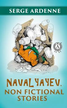 Navalyayev. Non fictional stories - Serge Ardenne