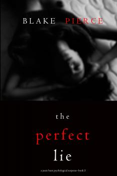 The Perfect Lie - Блейк Пирс A Jessie Hunt Psychological Suspense Thriller