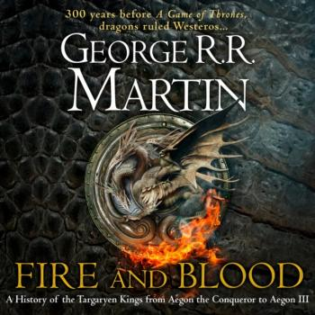 Fire and Blood: 300 Years Before A Game of Thrones (A Targaryen History) (A Song of Ice and Fire) - George R.r. Martin A Song of Ice and Fire