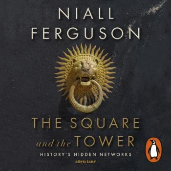 Square and the Tower - Niall Ferguson