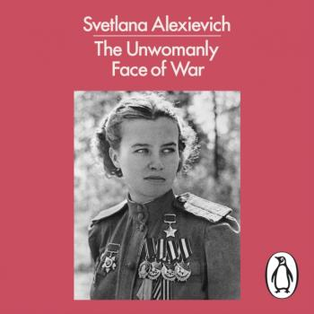 Unwomanly Face of War - Светлана Алексиевич Penguin Modern Classics