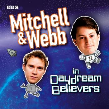 Mitchell & Webb In Daydream Believers - Дэвид Митчелл