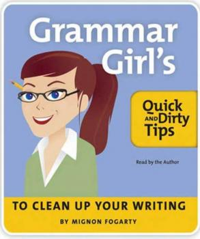 Grammar Girl's Quick and Dirty Tips to Clean Up Your Writing - Mignon Fogarty Quick & Dirty Tips