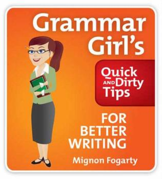 Grammar Girl's Quick and Dirty Tips for Better Writing - Mignon Fogarty Quick & Dirty Tips