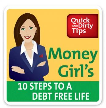 Money Girl's 10 Steps to a Debt-Free Life - Laura D. Adams Quick & Dirty Tips