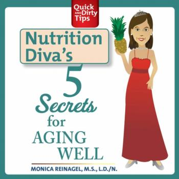 Nutrition Diva's 5 Secrets for Aging Well - Monica Reinagel Quick & Dirty Tips
