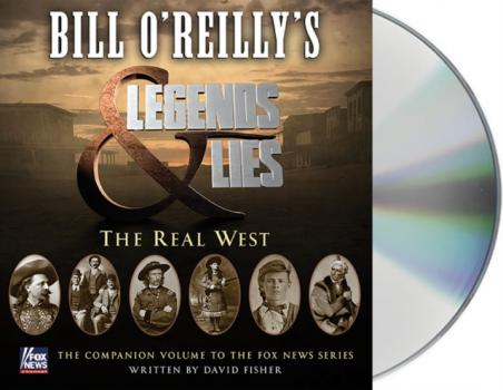 Bill O'Reilly's Legends and Lies: The Real West - David Fisher Bill O'Reilly's Legends and Lies