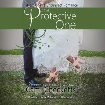 Protective One - Cami Checketts The Billionaire Bride Pact Series