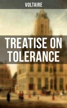 Voltaire: Treatise on Tolerance - Вольтер