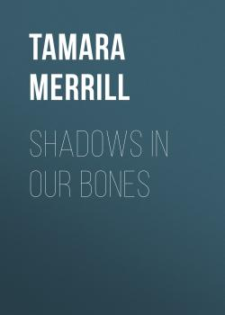 Shadows in Our Bones - Tamara Merrill