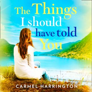 Things I Should Have Told You - Carmel  Harrington