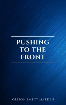 Pushing To The Front : Success Under Difficulties - Orison Swett  Marden
