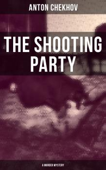 The Shooting Party (A Murder Mystery) - Антон Чехов