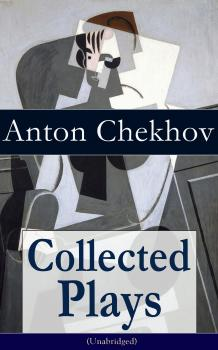 Collected Plays of Anton Chekhov (Unabridged): 12 Plays including On the High Road, Swan Song, Ivanoff, The Anniversary, The Proposal, The Wedding, The Bear, The Seagull, A Reluctant Hero, Uncle Vanya, The Three Sisters and The Cherry Orchard - Антон Чехов